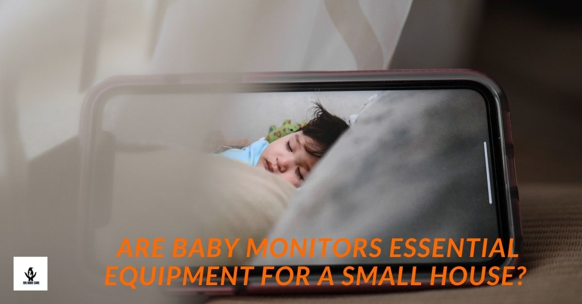 baby monitors are helpful to get close supervision even if you are in a small house